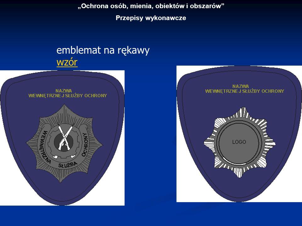 Ochrona osób, mienia, obiektów i obszarów Przepisy wykonawcze emblemat na rękawy wzór