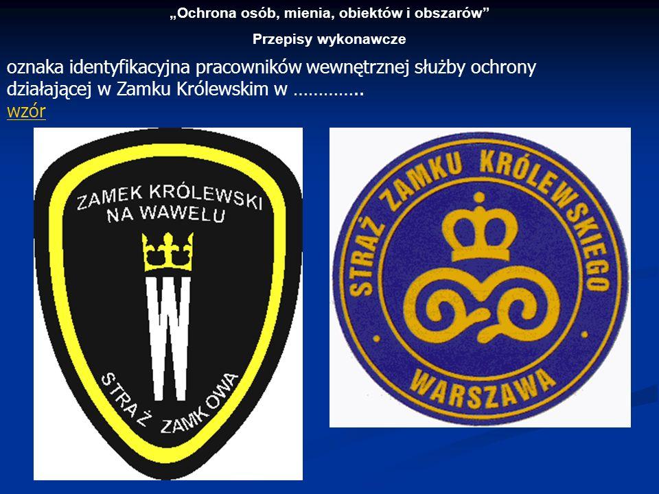 Ochrona osób, mienia, obiektów i obszarów Przepisy wykonawcze oznaka identyfikacyjna pracowników wewnętrznej służby ochrony działającej w Zamku Królew
