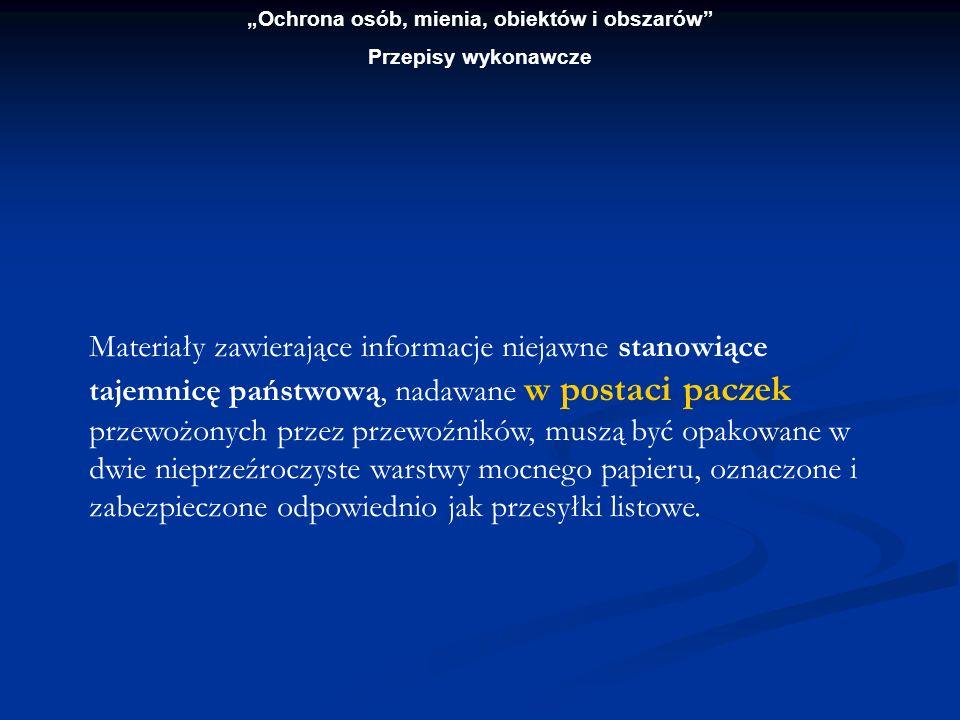 Ochrona osób, mienia, obiektów i obszarów Przepisy wykonawcze Materiały zawierające informacje niejawne stanowiące tajemnicę państwową, nadawane w pos
