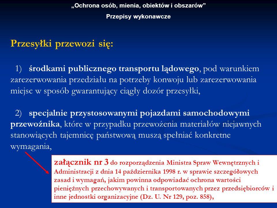 Ochrona osób, mienia, obiektów i obszarów Przepisy wykonawcze Przesyłki przewozi się: 1) środkami publicznego transportu lądowego, pod warunkiem zarez