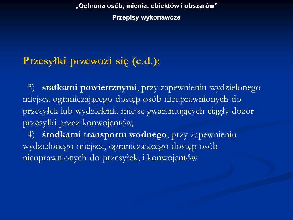 Ochrona osób, mienia, obiektów i obszarów Przepisy wykonawcze Przesyłki przewozi się (c.d.): 3) statkami powietrznymi, przy zapewnieniu wydzielonego m