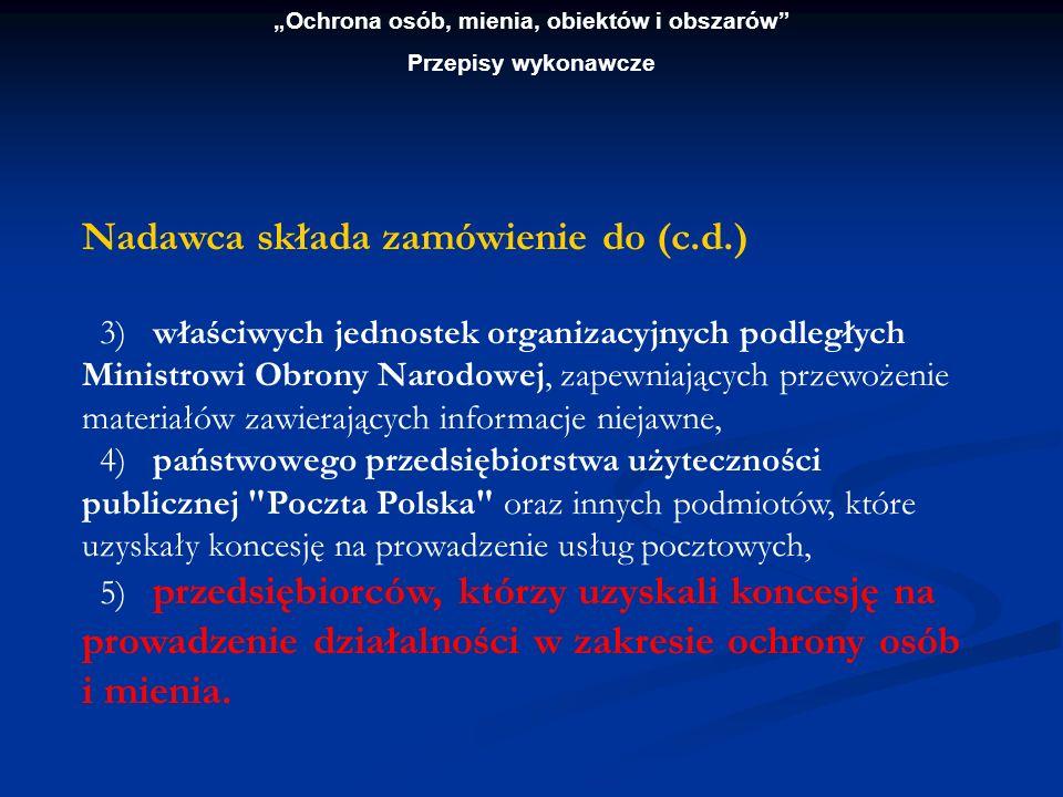 Ochrona osób, mienia, obiektów i obszarów Przepisy wykonawcze Materiały zawierające informacje niejawne stanowiące tajemnicę państwową są przewożone przez przewoźników oprócz państwowego przedsiębiorstwa użyteczności publicznej Poczta Polska oraz innych podmiotów, które uzyskały koncesję na prowadzenie usług pocztowych, względnie na ochronę osób i mienia.