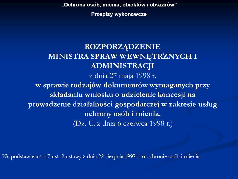Ochrona osób, mienia, obiektów i obszarów Przepisy wykonawcze ROZPORZĄDZENIE MINISTRA SPRAW WEWNĘTRZNYCH I ADMINISTRACJI z dnia 27 maja 1998 r. w spra