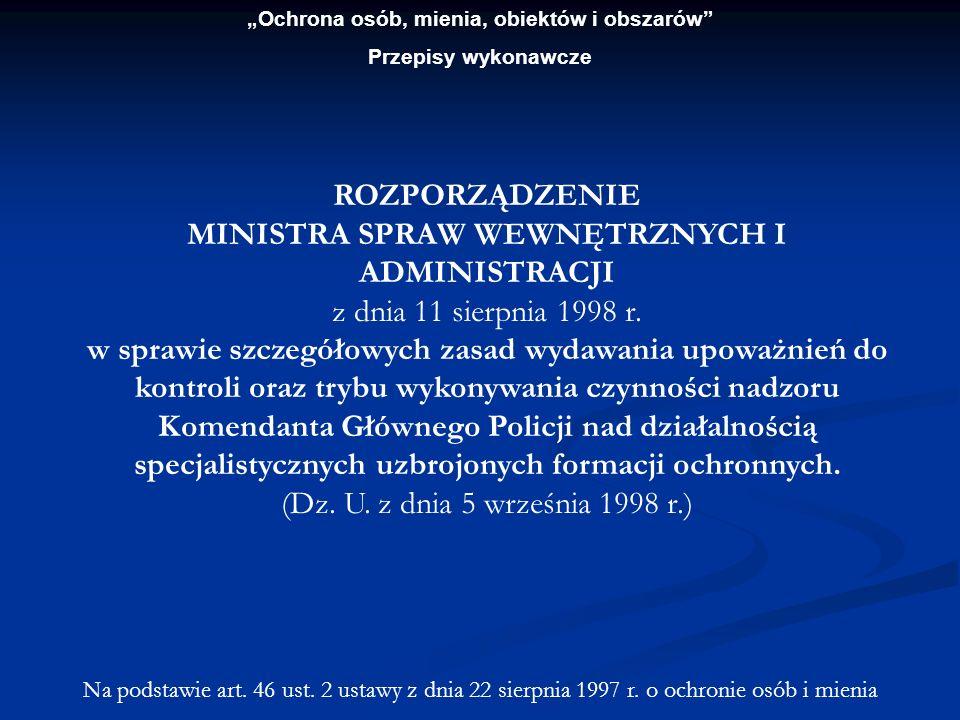 Ochrona osób, mienia, obiektów i obszarów Przepisy wykonawcze ROZPORZĄDZENIE MINISTRA SPRAW WEWNĘTRZNYCH I ADMINISTRACJI z dnia 11 sierpnia 1998 r. w