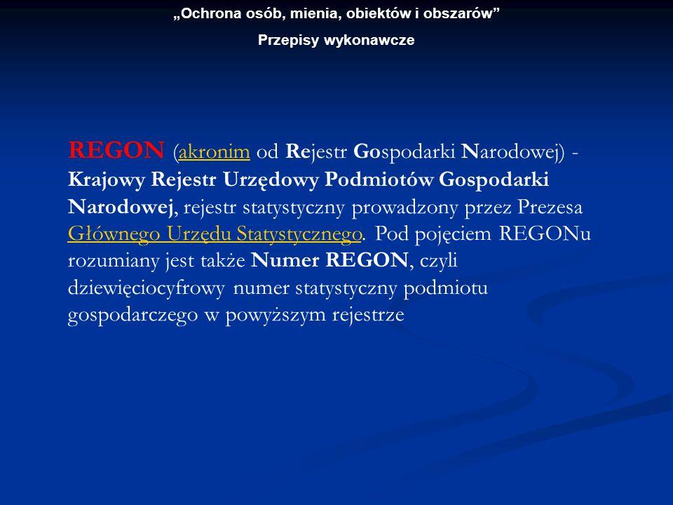 Ochrona osób, mienia, obiektów i obszarów Przepisy wykonawcze REGON (akronim od Rejestr Gospodarki Narodowej) - Krajowy Rejestr Urzędowy Podmiotów Gos