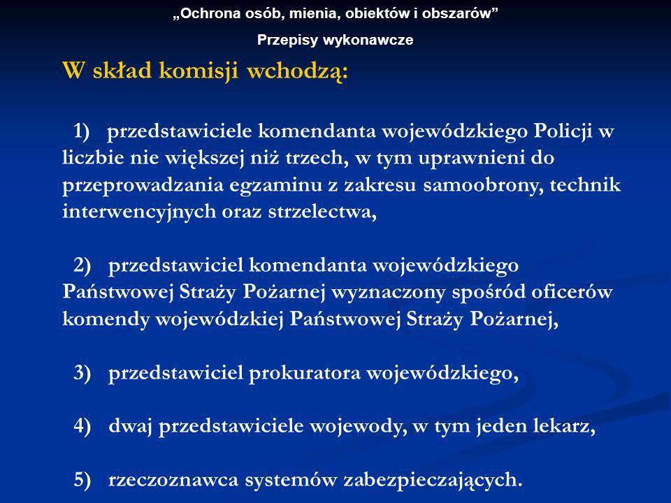 Ochrona osób, mienia, obiektów i obszarów Przepisy wykonawcze Przewodniczącego komisji wyznacza komendant wojewódzki Policji spośród swoich przedstawicieli.