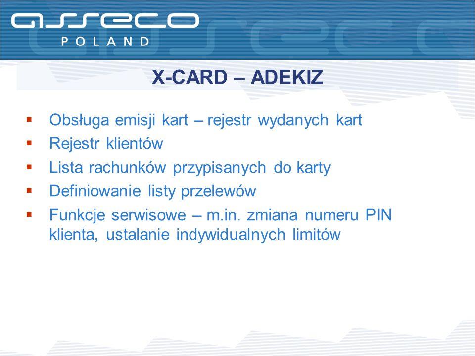 X-CARD – ADEKIZ Obsługa emisji kart – rejestr wydanych kart Rejestr klientów Lista rachunków przypisanych do karty Definiowanie listy przelewów Funkcj