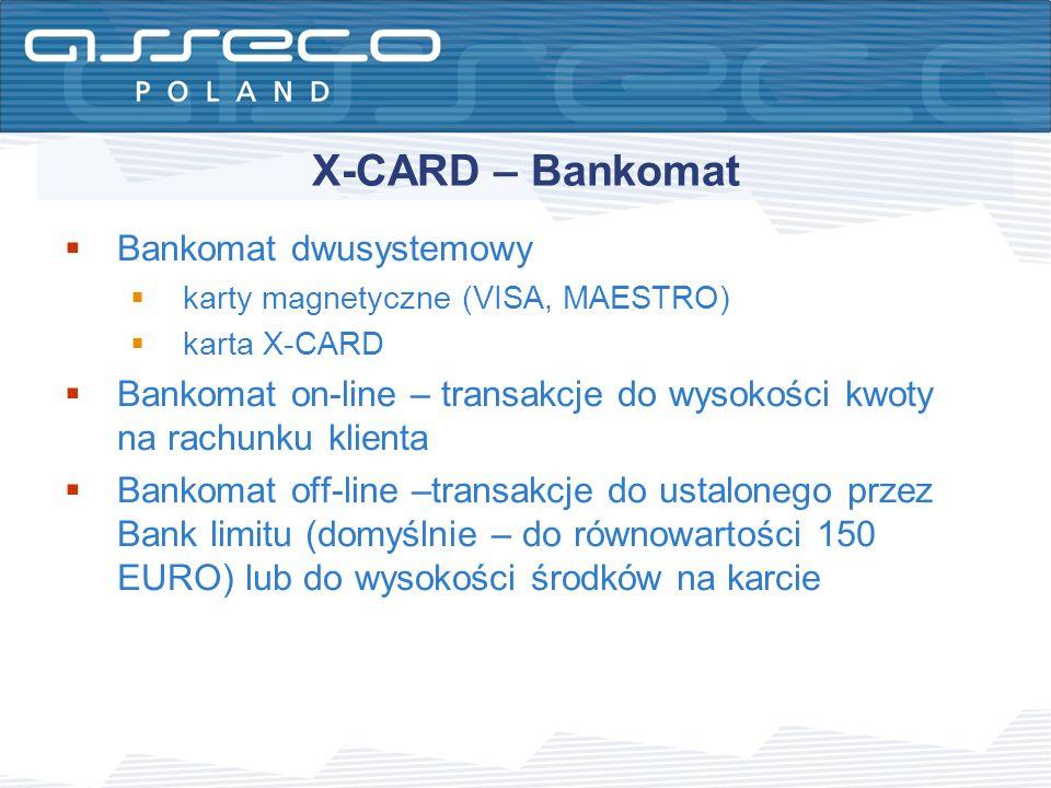 X-CARD – Bankomat Bankomat dwusystemowy karty magnetyczne (VISA, MAESTRO) karta X-CARD Bankomat on-line – transakcje do wysokości kwoty na rachunku kl