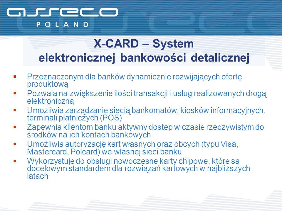 X-CARD – System elektronicznej bankowości detalicznej Przeznaczonym dla banków dynamicznie rozwijających ofertę produktową Pozwala na zwiększenie iloś