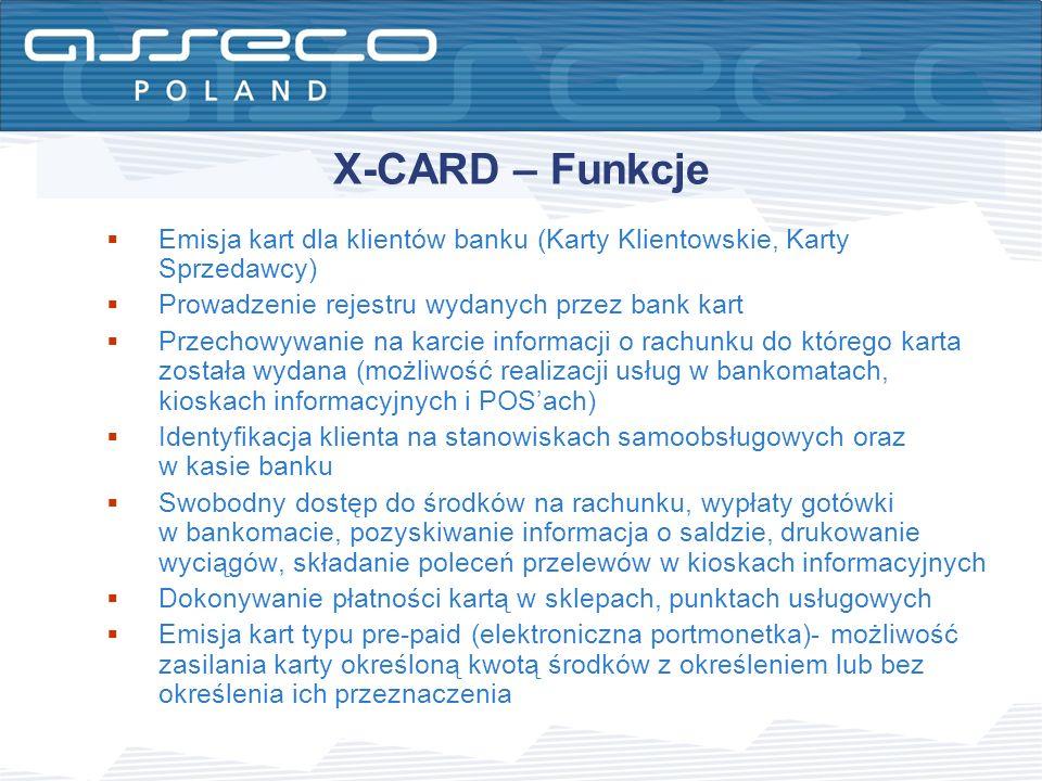 X-CARD – Funkcje Emisja kart dla klientów banku (Karty Klientowskie, Karty Sprzedawcy) Prowadzenie rejestru wydanych przez bank kart Przechowywanie na
