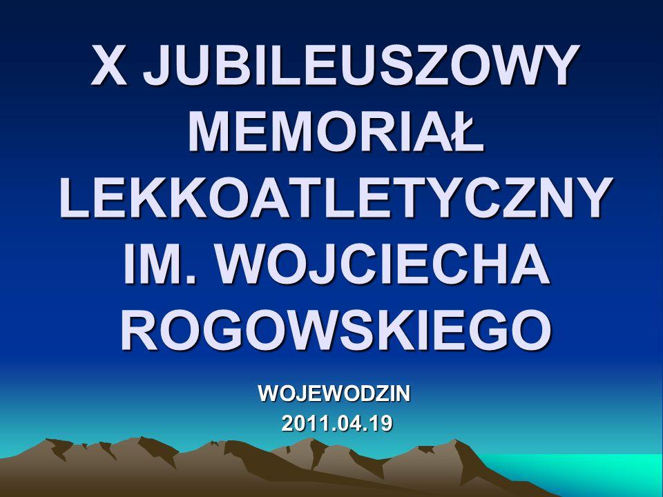 X JUBILEUSZOWY MEMORIAŁ LEKKOATLETYCZNY IM. WOJCIECHA ROGOWSKIEGO WOJEWODZIN 2011.04.19 2011.04.19