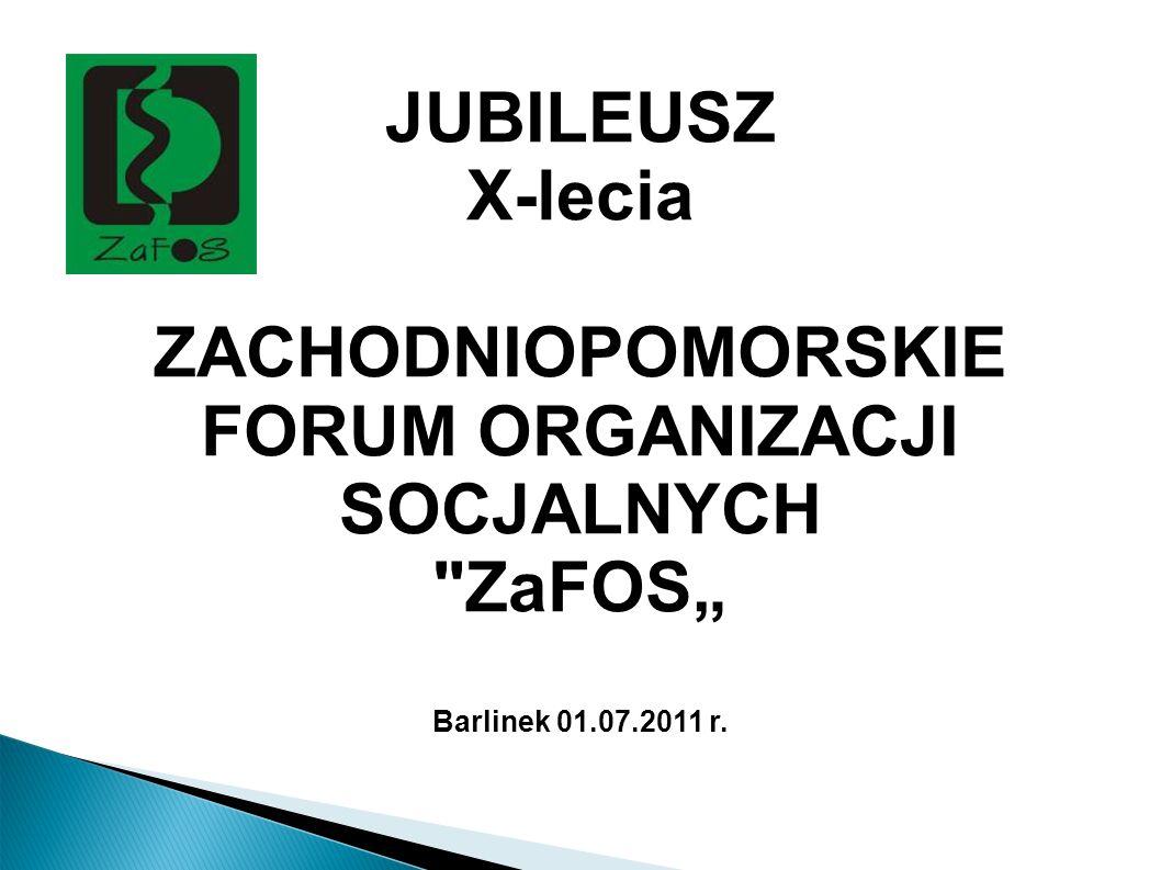 JUBILEUSZ X-lecia ZACHODNIOPOMORSKIE FORUM ORGANIZACJI SOCJALNYCH ZaFOS Barlinek 01.07.2011 r.