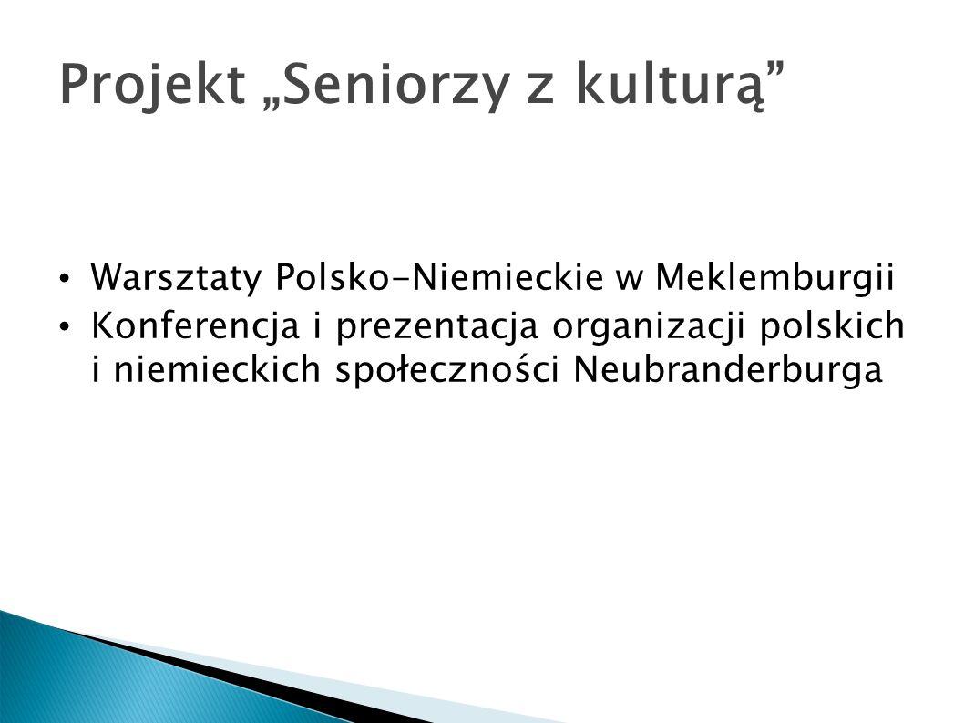 Projekt Seniorzy z kulturą Warsztaty Polsko-Niemieckie w Meklemburgii Konferencja i prezentacja organizacji polskich i niemieckich społeczności Neubra