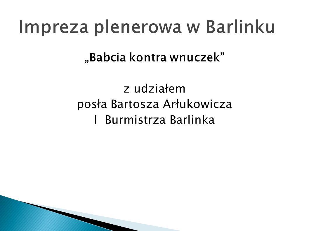 Impreza plenerowa w Barlinku Babcia kontra wnuczek z udziałem posła Bartosza Arłukowicza I Burmistrza Barlinka