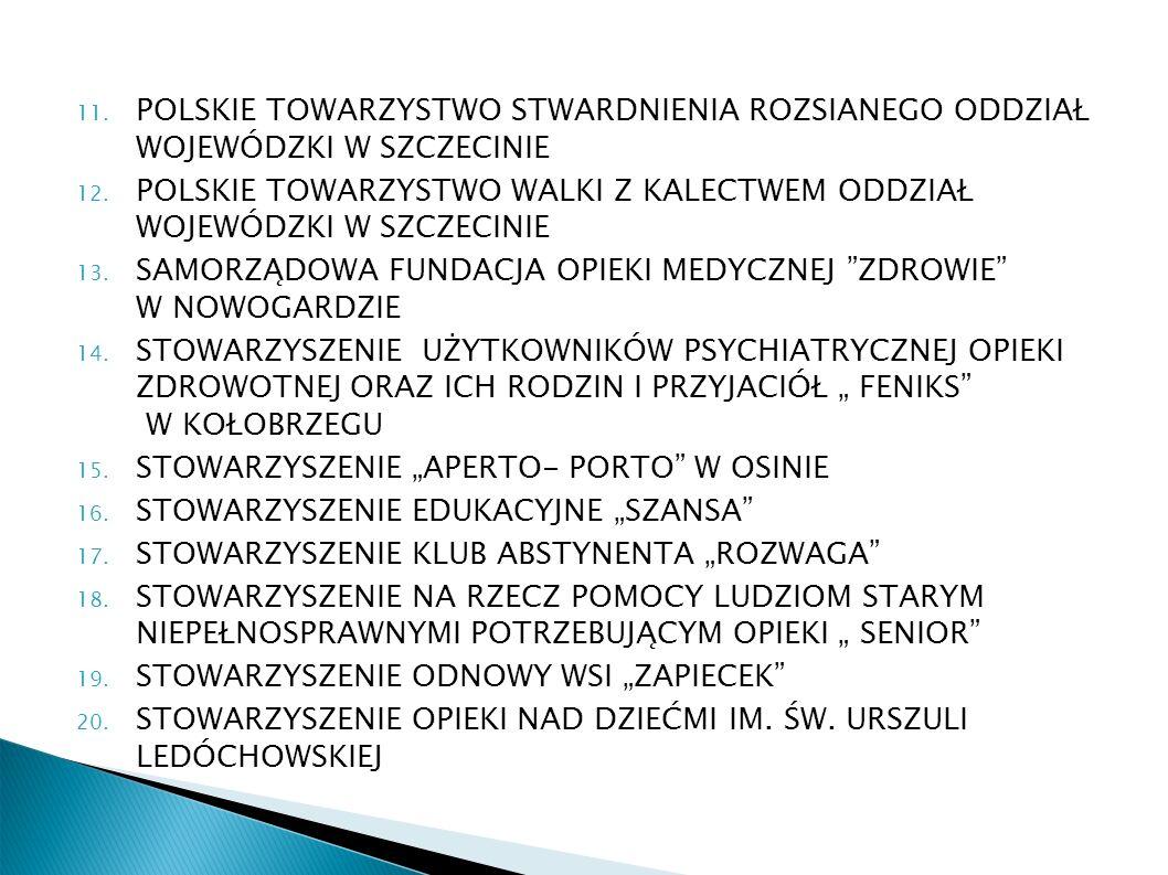 11. POLSKIE TOWARZYSTWO STWARDNIENIA ROZSIANEGO ODDZIAŁ WOJEWÓDZKI W SZCZECINIE 12.