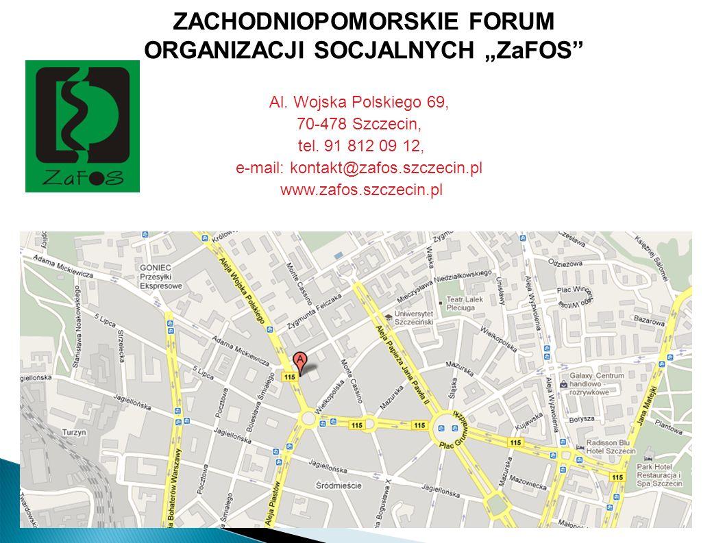 ZACHODNIOPOMORSKIE FORUM ORGANIZACJI SOCJALNYCH ZaFOS Al. Wojska Polskiego 69, 70-478 Szczecin, tel. 91 812 09 12, e-mail: kontakt@zafos.szczecin.pl w