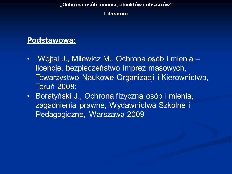 Ochrona osób, mienia, obiektów i obszarów Literatura Podstawowa: Wojtal J., Milewicz M., Ochrona osób i mienia – licencje, bezpieczeństwo imprez masow