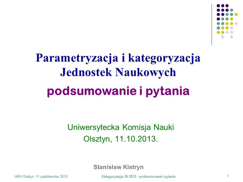 UKN Olsztyn; 11 października 2013.Kategoryzacja JN 2013 - podsumowanie i pytania 1 Uniwersytecka Komisja Nauki Olsztyn, 11.10.2013. Parametryzacja i k