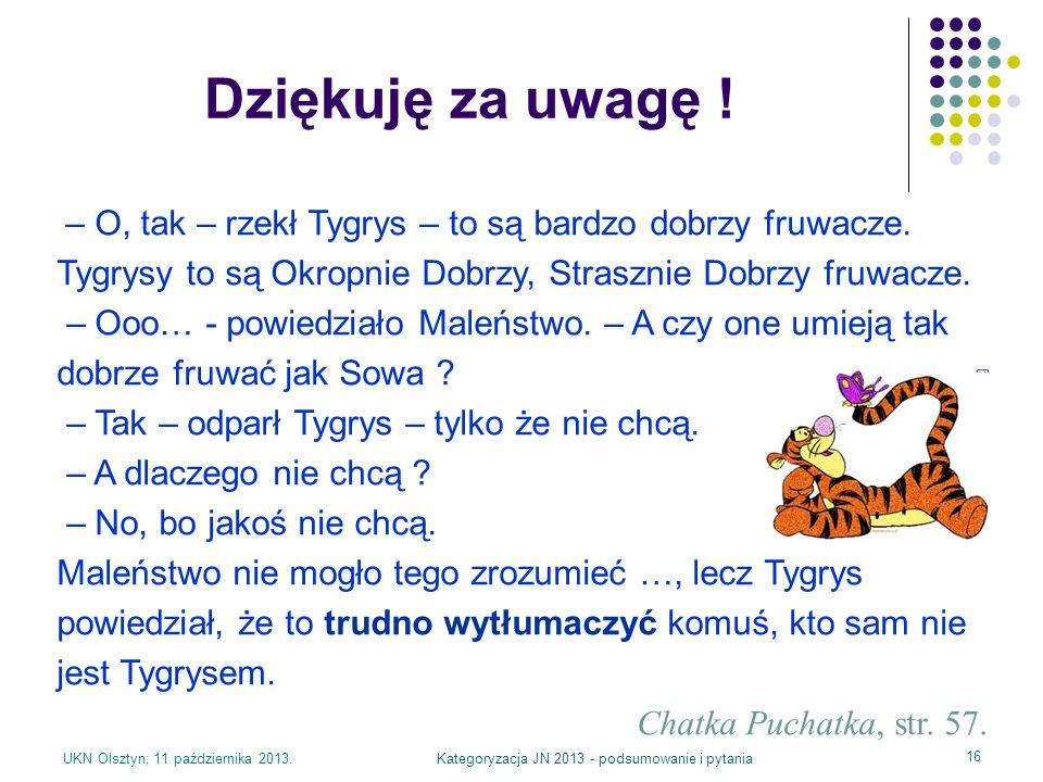 UKN Olsztyn; 11 października 2013.Kategoryzacja JN 2013 - podsumowanie i pytania 16 – O, tak – rzekł Tygrys – to są bardzo dobrzy fruwacze. Tygrysy to