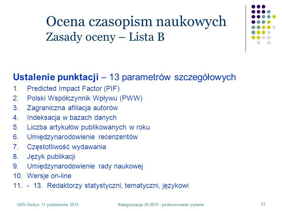 UKN Olsztyn; 11 października 2013.Kategoryzacja JN 2013 - podsumowanie i pytania 21 Ocena czasopism naukowych Zasady oceny – Lista B Ustalenie punktac