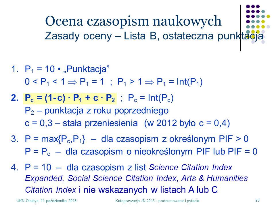 UKN Olsztyn; 11 października 2013.Kategoryzacja JN 2013 - podsumowanie i pytania 23 Ocena czasopism naukowych Zasady oceny – Lista B, ostateczna punkt