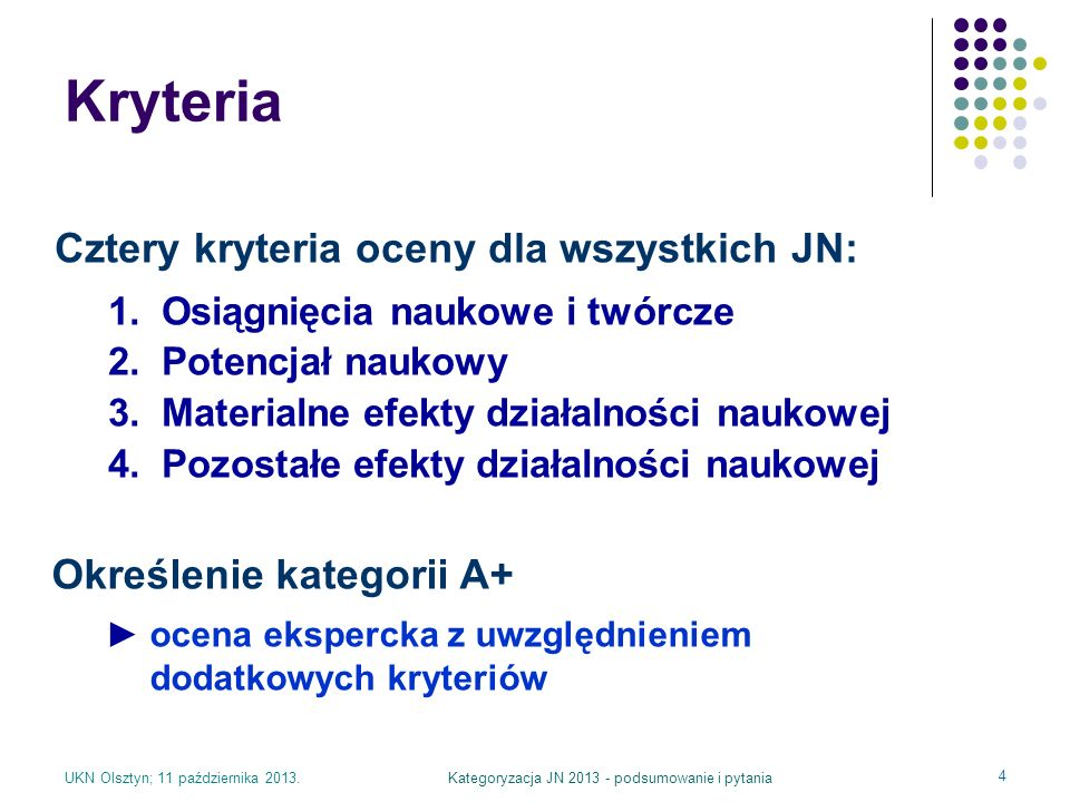 UKN Olsztyn; 11 października 2013.Kategoryzacja JN 2013 - podsumowanie i pytania 4 Cztery kryteria oceny dla wszystkich JN: 1.Osiągnięcia naukowe i tw