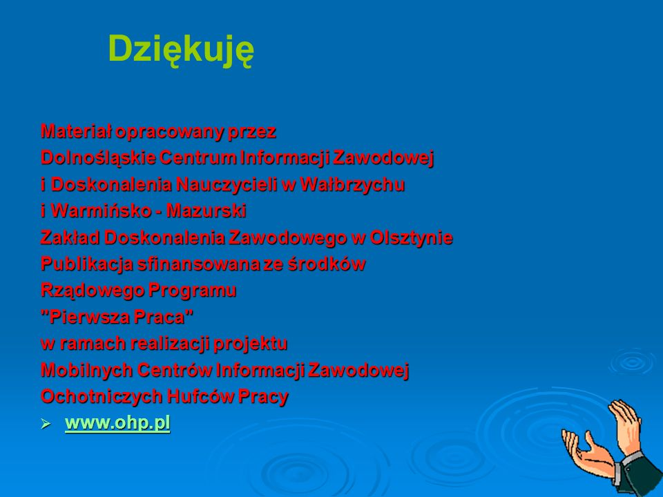 Materiał opracowany przez Dolnośląskie Centrum Informacji Zawodowej i Doskonalenia Nauczycieli w Wałbrzychu i Warmińsko - Mazurski Zakład Doskonalenia