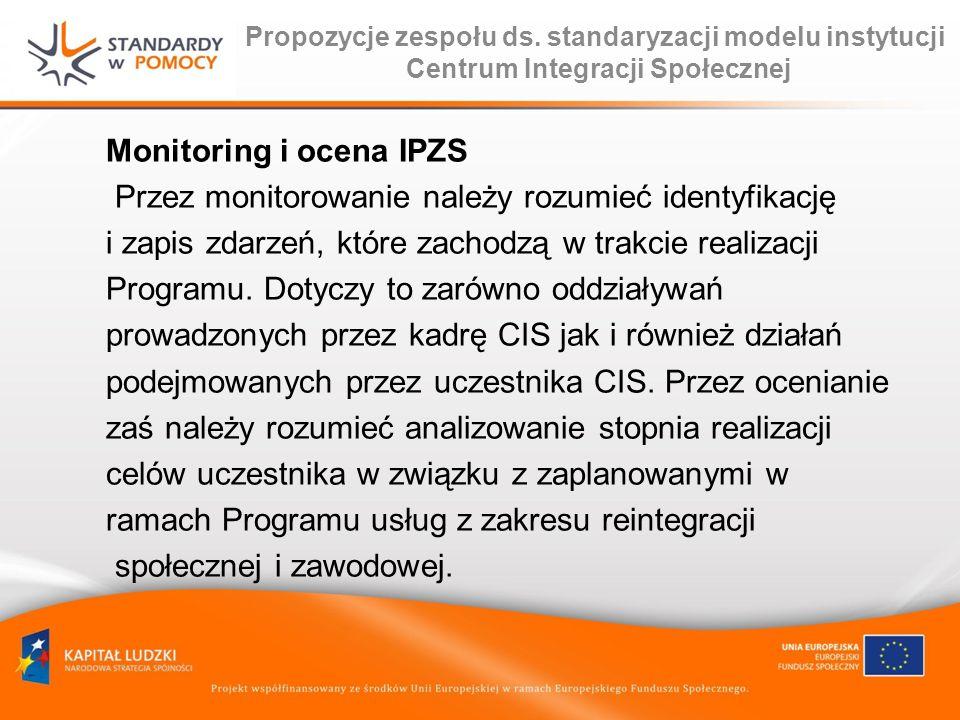 Propozycje zespołu ds. standaryzacji modelu instytucji Centrum Integracji Społecznej Monitoring i ocena IPZS Przez monitorowanie należy rozumieć ident
