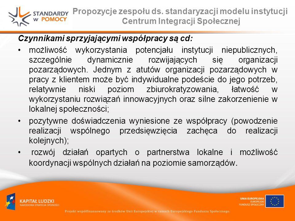 Propozycje zespołu ds. standaryzacji modelu instytucji Centrum Integracji Społecznej Czynnikami sprzyjającymi współpracy są cd: możliwość wykorzystani