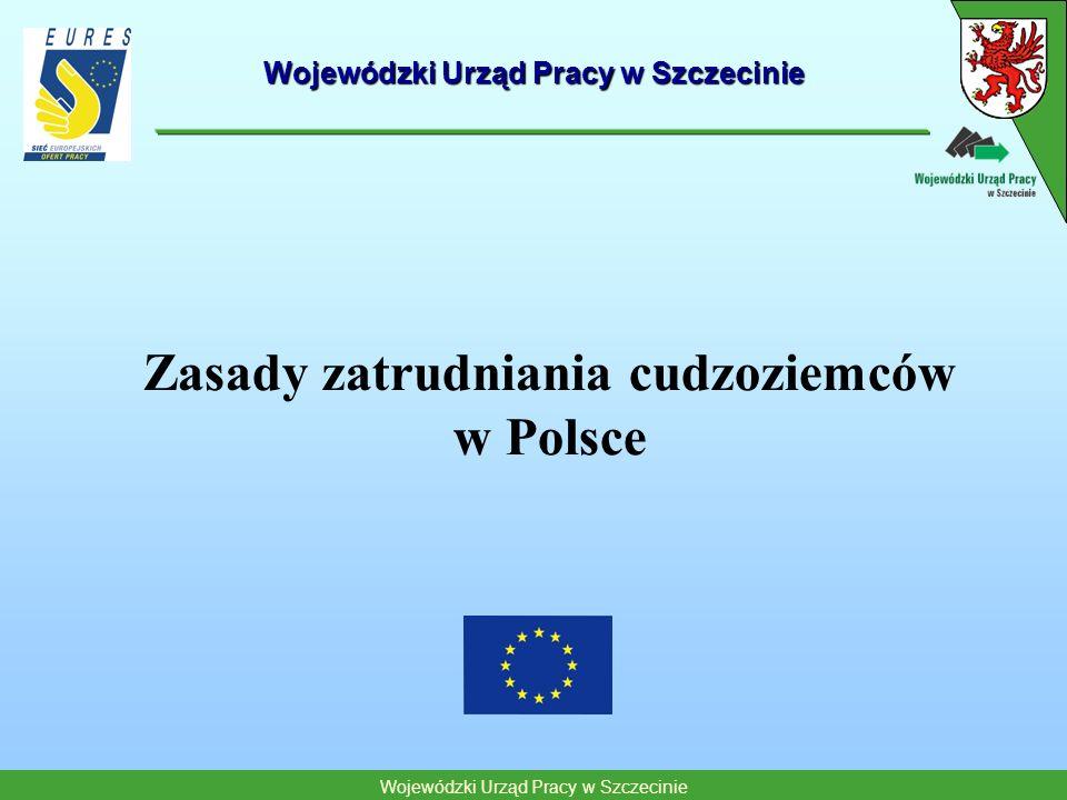 Wojewódzki Urząd Pracy w Szczecinie Zasady zatrudniania cudzoziemców w Polsce Wojewódzki Urząd Pracy w Szczecinie