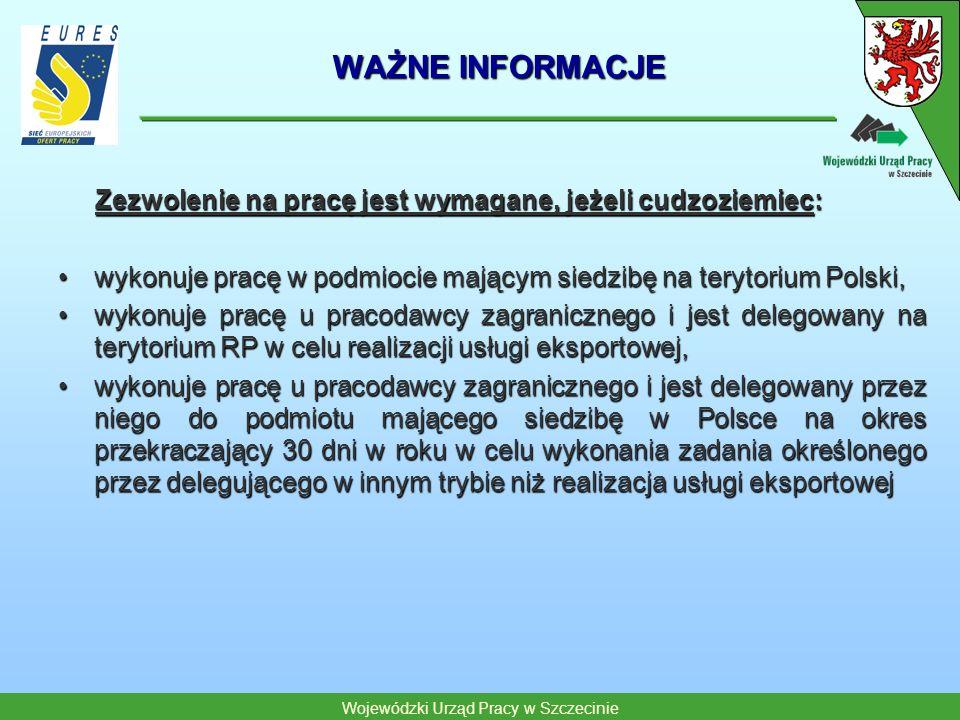 Wojewódzki Urząd Pracy w Szczecinie WAŻNE INFORMACJE Zezwolenie na pracę jest wymagane, jeżeli cudzoziemiec: Zezwolenie na pracę jest wymagane, jeżeli