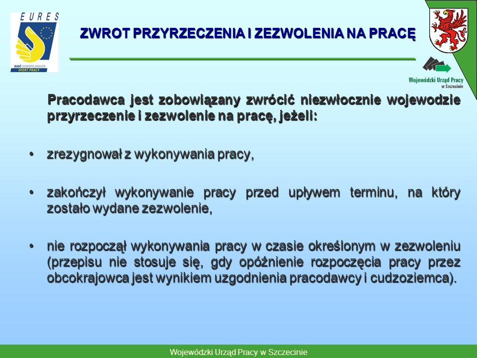 Wojewódzki Urząd Pracy w Szczecinie ZWROT PRZYRZECZENIA I ZEZWOLENIA NA PRACĘ Pracodawca jest zobowiązany zwrócić niezwłocznie wojewodzie przyrzeczeni