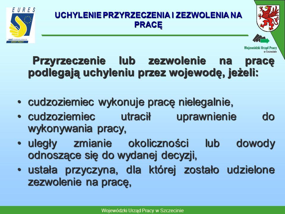 Wojewódzki Urząd Pracy w Szczecinie UCHYLENIE PRZYRZECZENIA I ZEZWOLENIA NA PRACĘ Przyrzeczenie lub zezwolenie na pracę podlegają uchyleniu przez woje