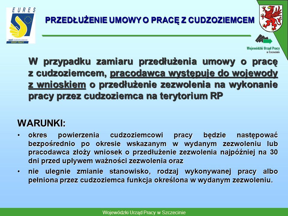 Wojewódzki Urząd Pracy w Szczecinie PRZEDŁUŻENIE UMOWY O PRACĘ Z CUDZOZIEMCEM W przypadku zamiaru przedłużenia umowy o pracę z cudzoziemcem, pracodawc