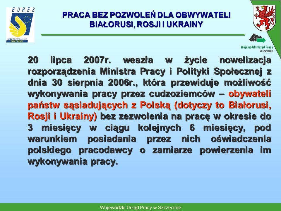 Wojewódzki Urząd Pracy w Szczecinie PRACA BEZ POZWOLEŃ DLA OBWYWATELI BIAŁORUSI, ROSJI I UKRAINY 20 lipca 2007r. weszła w życie nowelizacja rozporządz