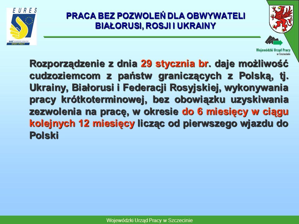Wojewódzki Urząd Pracy w Szczecinie PRACA BEZ POZWOLEŃ DLA OBWYWATELI BIAŁORUSI, ROSJI I UKRAINY Rozporządzenie z dnia 29 stycznia br. daje możliwość