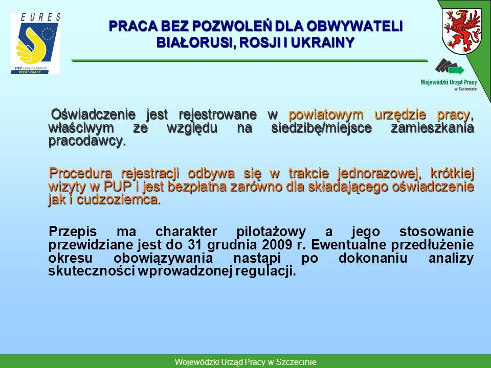 Wojewódzki Urząd Pracy w Szczecinie PRACA BEZ POZWOLEŃ DLA OBWYWATELI BIAŁORUSI, ROSJI I UKRAINY Oświadczenie jest rejestrowane w powiatowym urzędzie