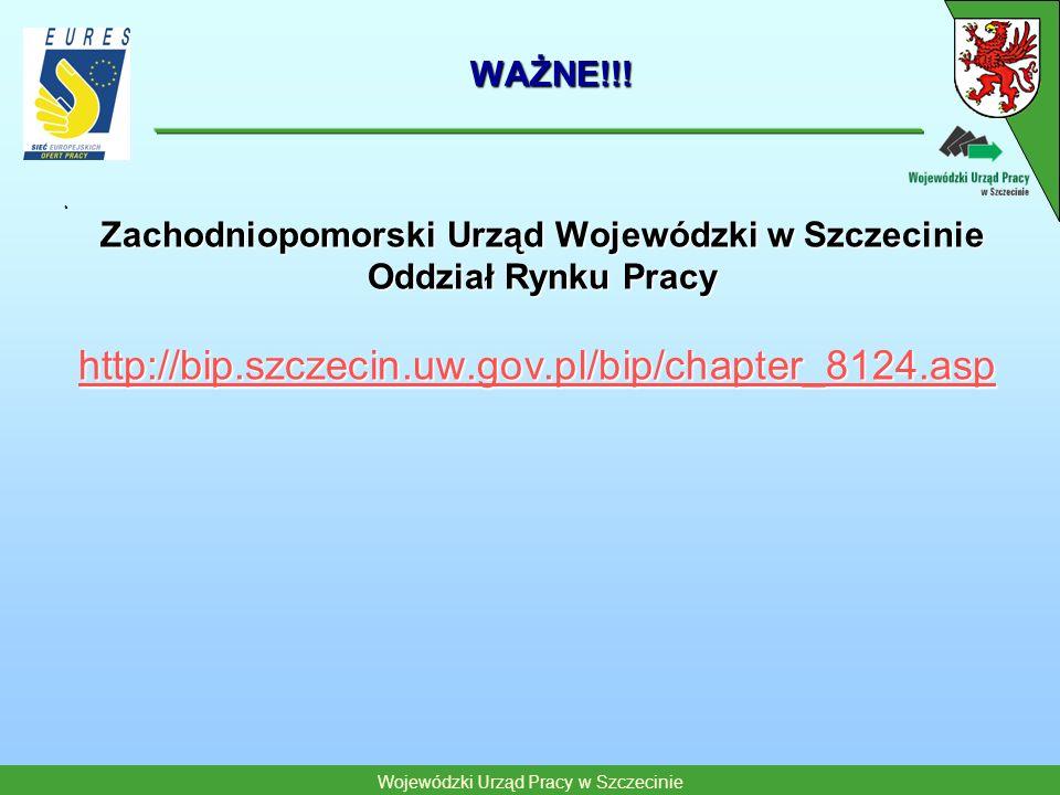 Wojewódzki Urząd Pracy w Szczecinie WAŻNE!!! Zachodniopomorski Urząd Wojewódzki w Szczecinie Oddział Rynku Pracy http://bip.szczecin.uw.gov.pl/bip/cha