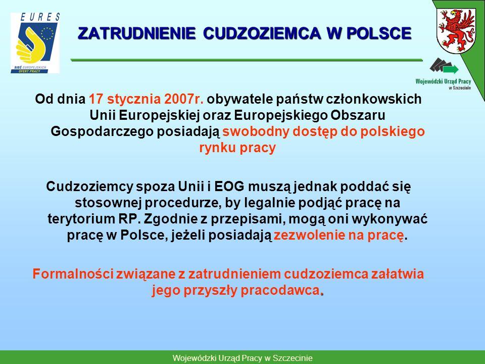 Wojewódzki Urząd Pracy w Szczecinie ZATRUDNIENIE CUDZOZIEMCA W POLSCE Od dnia 17 stycznia 2007r. obywatele państw członkowskich Unii Europejskiej oraz