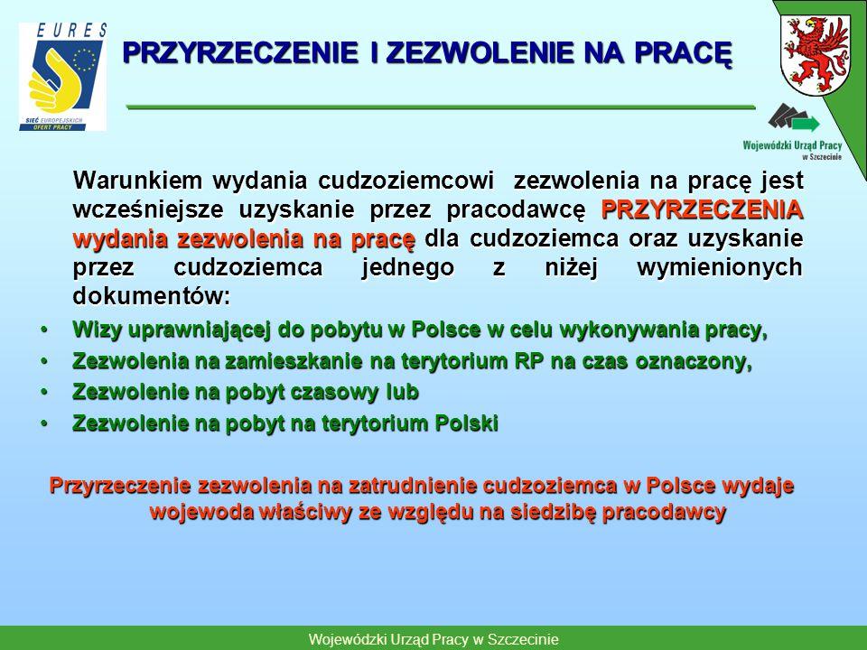 Wojewódzki Urząd Pracy w Szczecinie PRZYRZECZENIE I ZEZWOLENIE NA PRACĘ Warunkiem wydania cudzoziemcowi zezwolenia na pracę jest wcześniejsze uzyskani