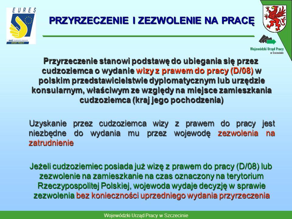 Wojewódzki Urząd Pracy w Szczecinie PRZYRZECZENIE I ZEZWOLENIE NA PRACĘ Przyrzeczenie stanowi podstawę do ubiegania się przez cudzoziemca o wydanie wi
