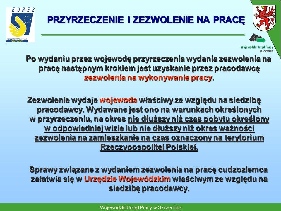 Wojewódzki Urząd Pracy w Szczecinie PRZYRZECZENIE I ZEZWOLENIE NA PRACĘ Po wydaniu przez wojewodę przyrzeczenia wydania zezwolenia na pracę następnym