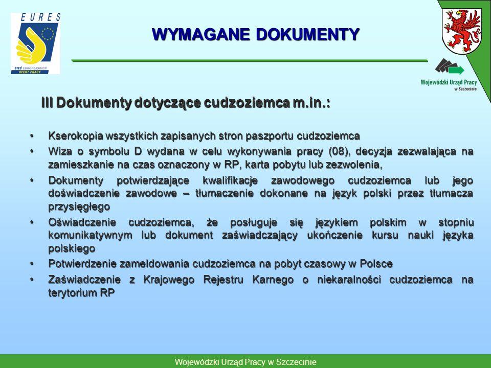 Wojewódzki Urząd Pracy w Szczecinie WYMAGANE DOKUMENTY III Dokumenty dotyczące cudzoziemca m.in.: III Dokumenty dotyczące cudzoziemca m.in.: Kserokopi