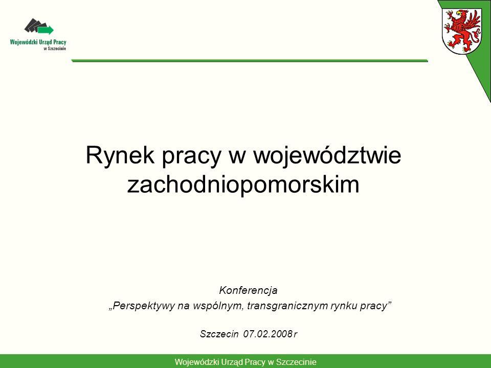 Wojewódzki Urząd Pracy w Szczecinie Rynek pracy w województwie zachodniopomorskim Konferencja Perspektywy na wspólnym, transgranicznym rynku pracy Szc