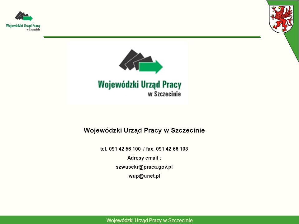 Wojewódzki Urząd Pracy w Szczecinie tel. 091 42 56 100 / fax. 091 42 56 103 Adresy email : szwusekr@praca.gov.pl wup@unet.pl