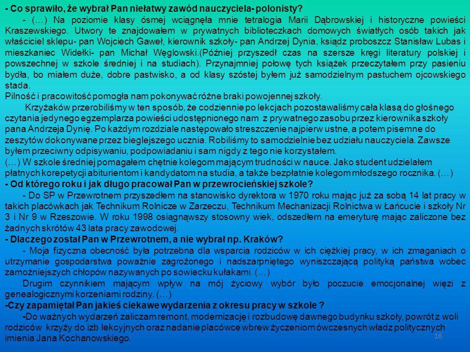 - Co sprawiło, że wybrał Pan niełatwy zawód nauczyciela- polonisty? - (…) Na poziomie klasy ósmej wciągnęła mnie tetralogia Marii Dąbrowskiej i histor