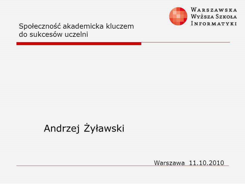 Społeczność akademicka kluczem do sukcesów uczelni Andrzej Żyławski Warszawa 11.10.2010