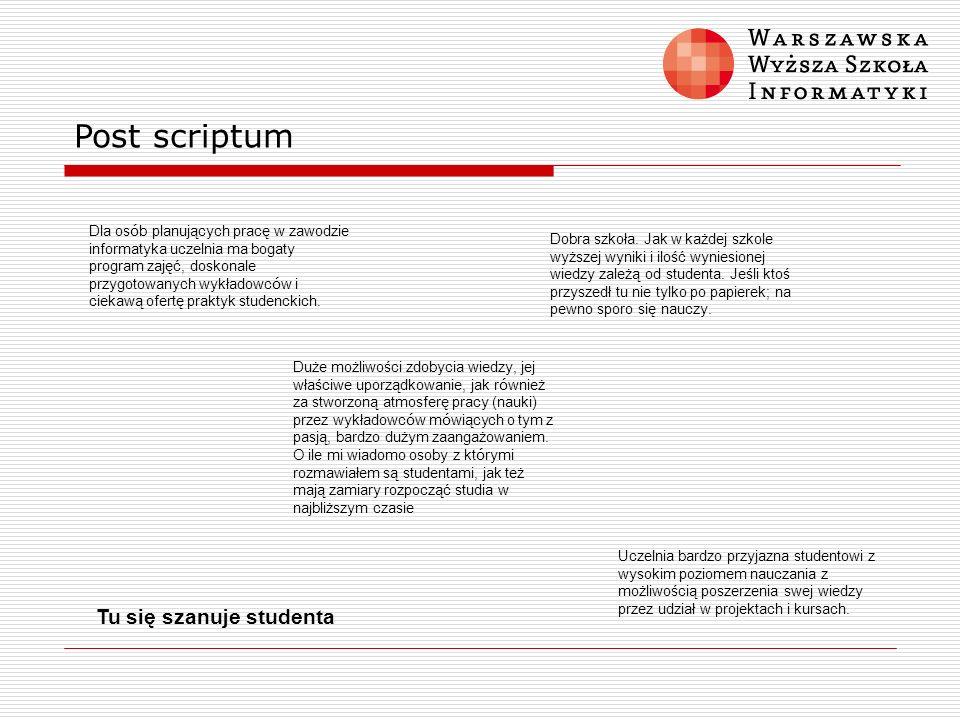 Post scriptum Dla os ó b planujących pracę w zawodzie informatyka uczelnia ma bogaty program zajęć, doskonale przygotowanych wykładowc ó w i ciekawą o