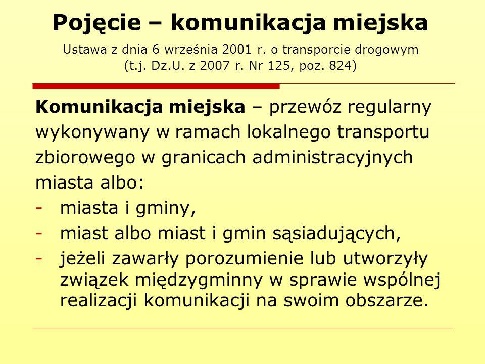 Pojęcie – komunikacja miejska Ustawa z dnia 6 września 2001 r. o transporcie drogowym (t.j. Dz.U. z 2007 r. Nr 125, poz. 824) Komunikacja miejska – pr