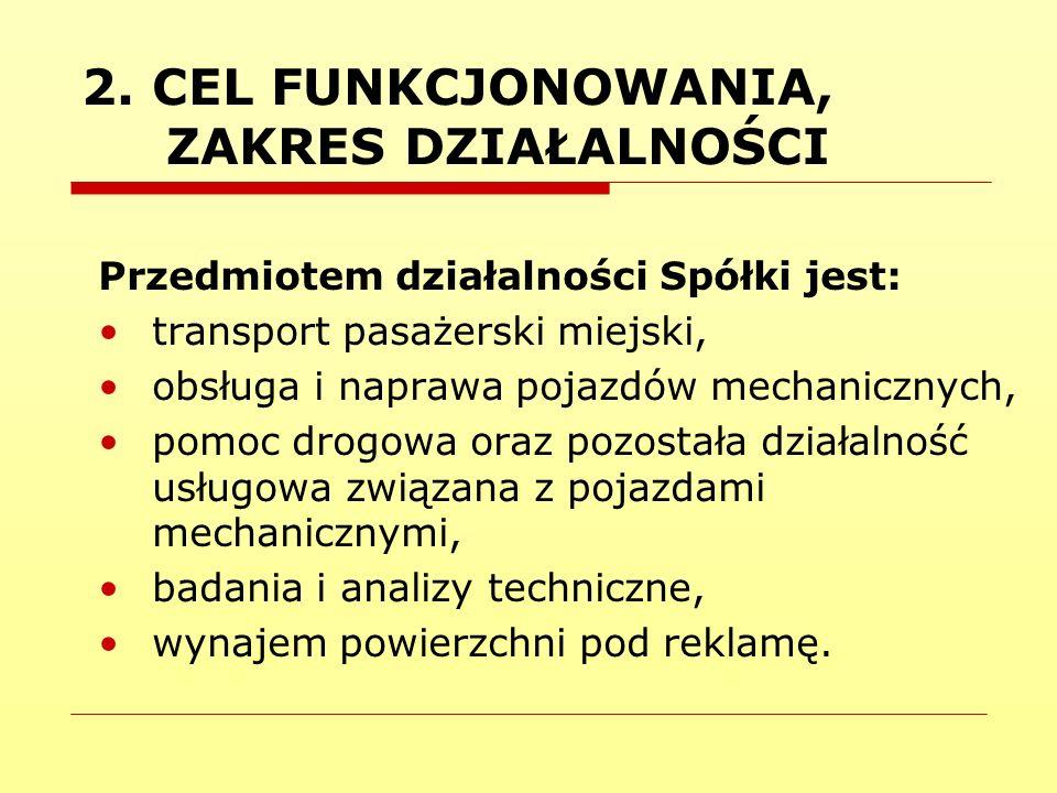 2. CEL FUNKCJONOWANIA, ZAKRES DZIAŁALNOŚCI Przedmiotem działalności Spółki jest: transport pasażerski miejski, obsługa i naprawa pojazdów mechanicznyc